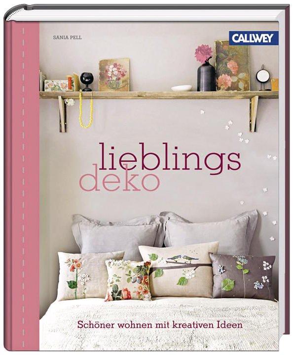 lieblingsdeko sch ner wohnen mit kreativen ideen von sania pell callwey verlag m nchen. Black Bedroom Furniture Sets. Home Design Ideas